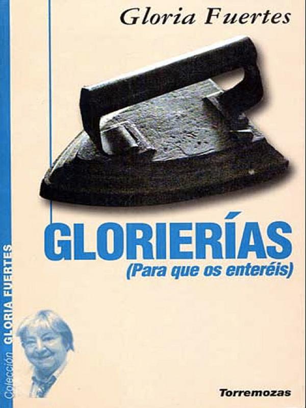 Glorierías (Para que os enteréis) | Gloria Fuertes | Editorial Torremozas | Colección Gloria Fuertes | Madrid 1999