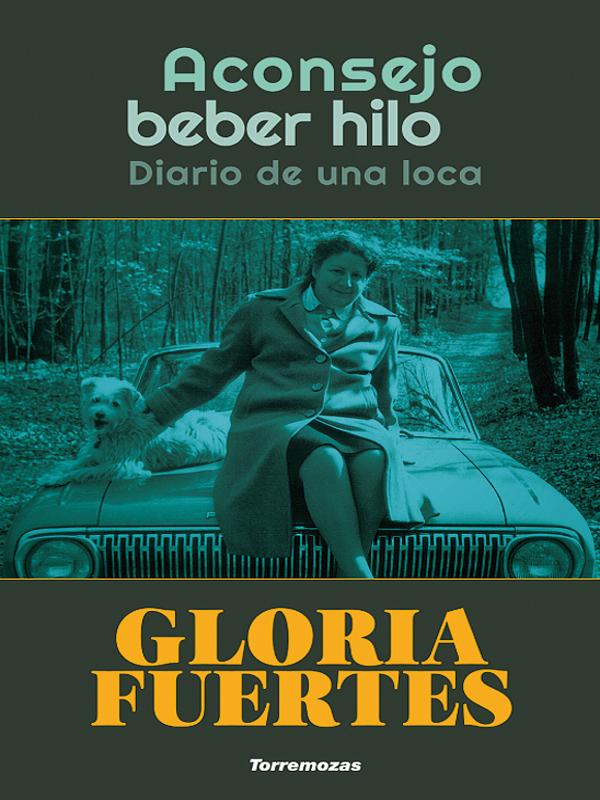 Aconsejo beber hilo. Diario de una loca | Gloria Fuertes | Torremozas | Madrid, 2017 | Portada